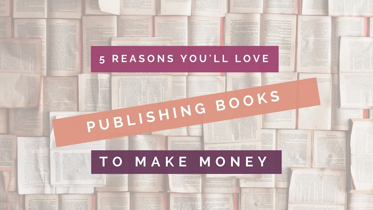 5 Reasons You'll Love Publishing Books To Make Money header image on a background of book pages