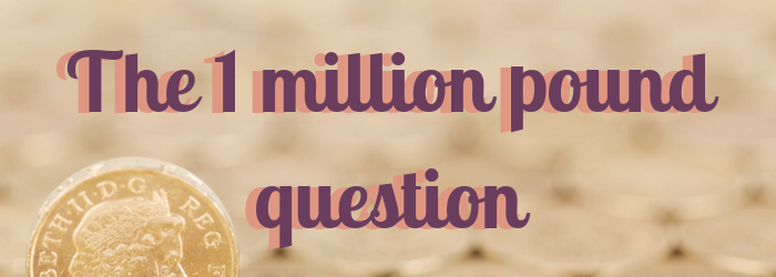 What Would You Do If You Were Given 1 Million Pounds?