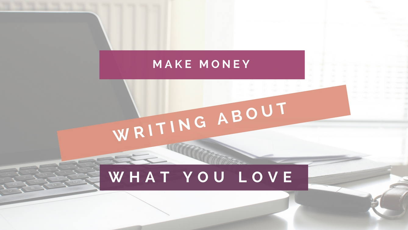 Headline image showing Write About What You Love And Make Money Too